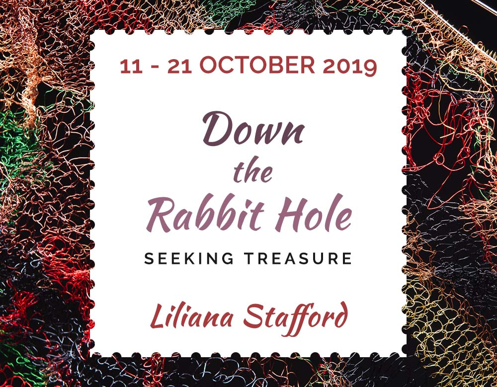 Down the Rabbit Hole: Seeking Treasure, an exhibition by Liliana Stafford